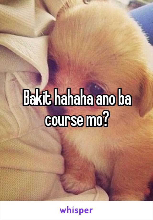 Bakit hahaha ano ba course mo?