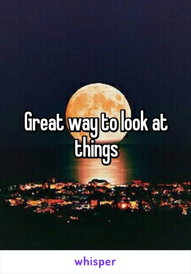 Great way to look at things