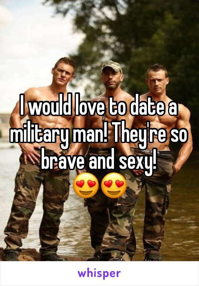 looking to date a military man