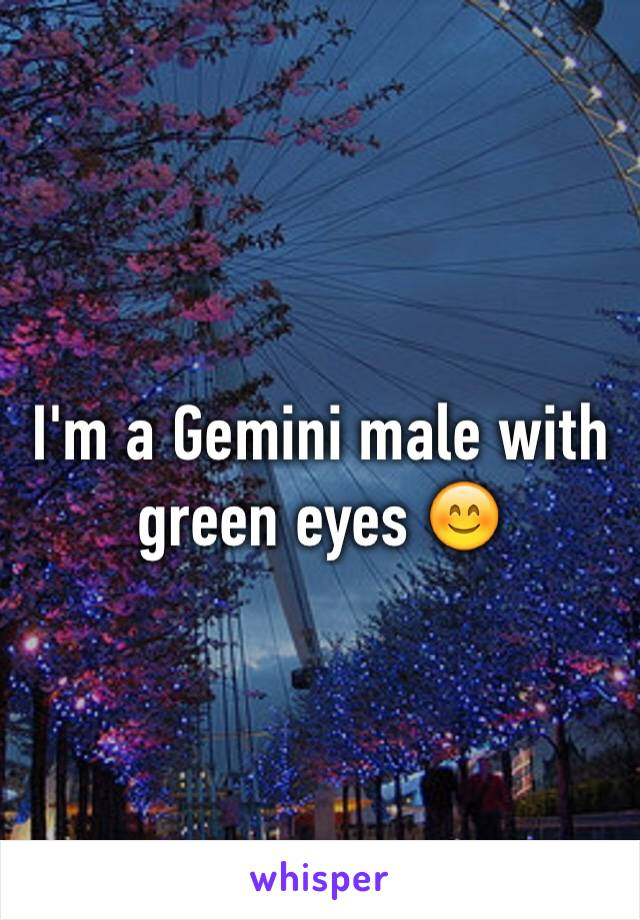 I'm a Gemini male with green eyes 😊