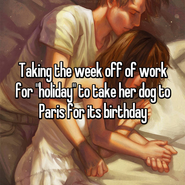 """Taking the week off of work for """"holiday"""" to take her dog to Paris for its birthday"""