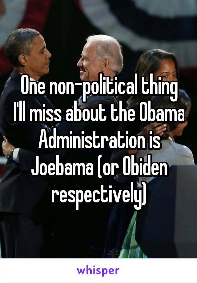 One non-political thing I'll miss about the Obama Administration is Joebama (or Obiden respectively)