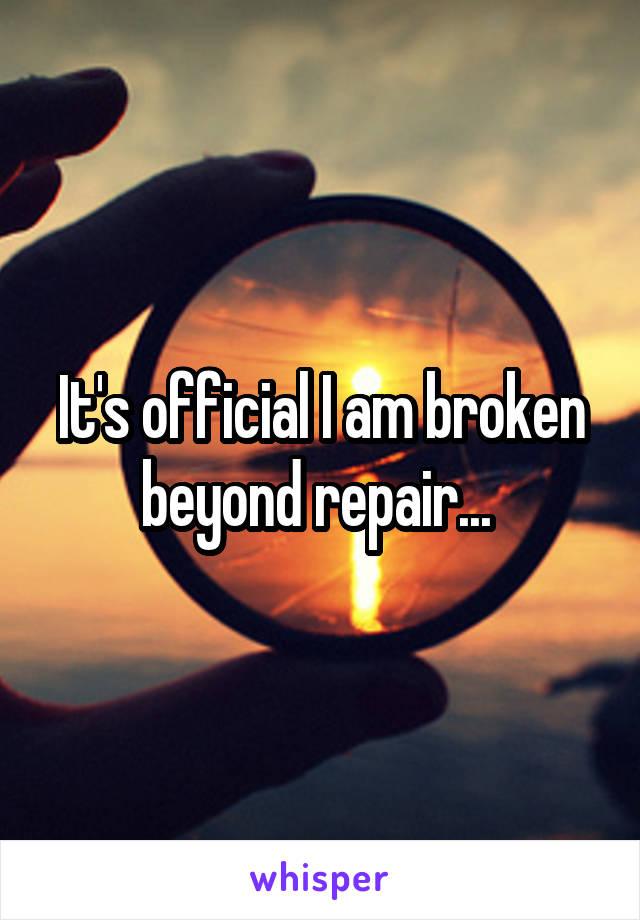 It's official I am broken beyond repair...