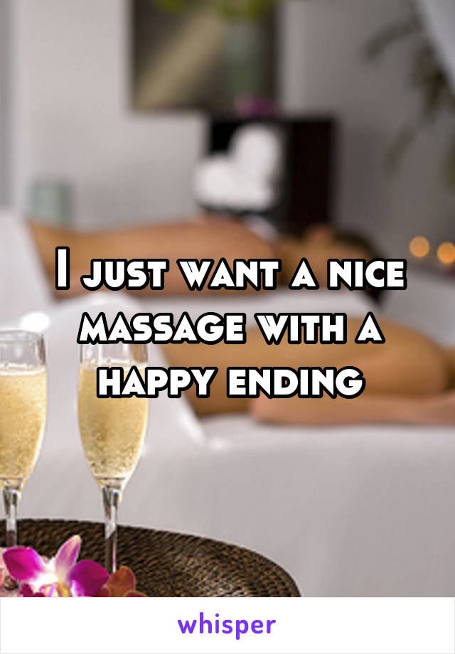 I just want a nice massage with a happy ending