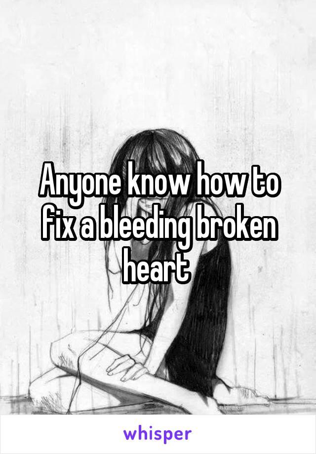 Anyone know how to fix a bleeding broken heart