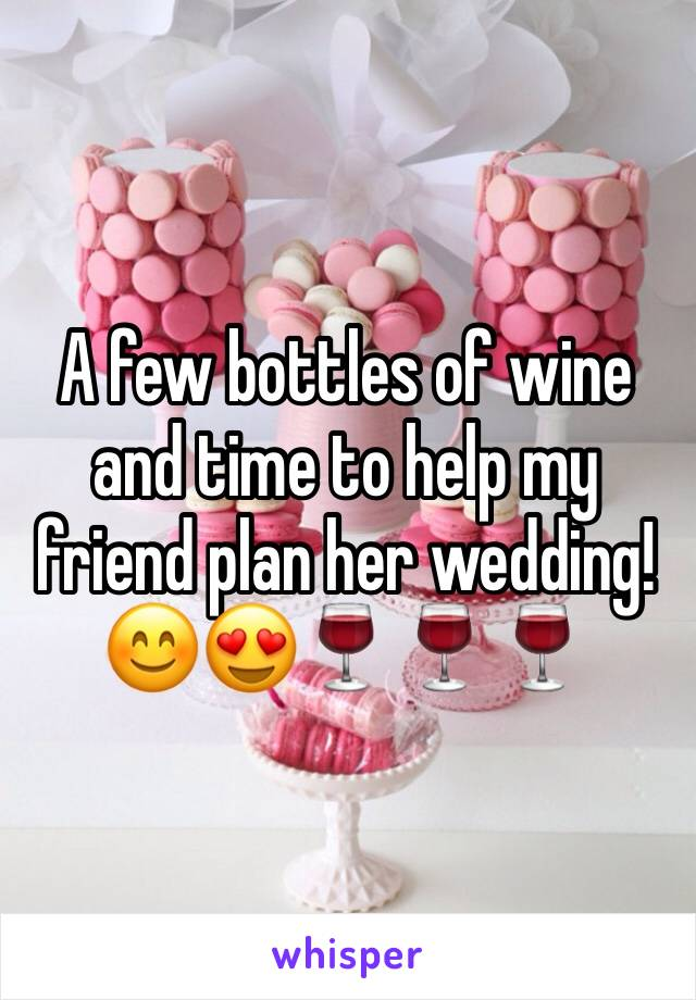 A few bottles of wine and time to help my friend plan her wedding! 😊😍🍷🍷🍷