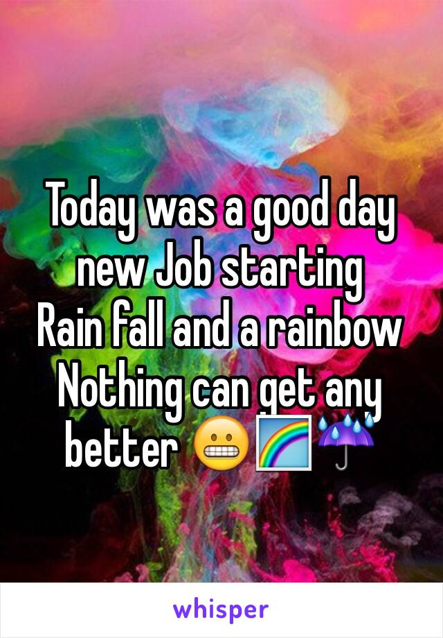Today was a good day new Job starting Rain fall and a rainbow  Nothing can get any better 😬🌈☔️