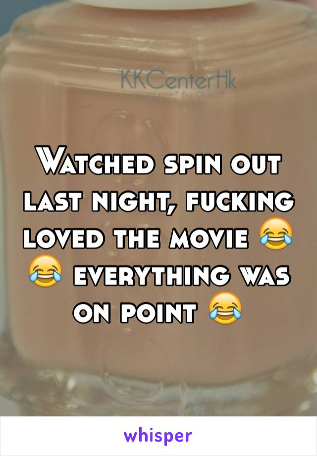 Watched spin out last night, fucking loved the movie 😂😂 everything was on point 😂