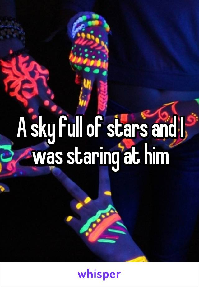 A sky full of stars and I was staring at him