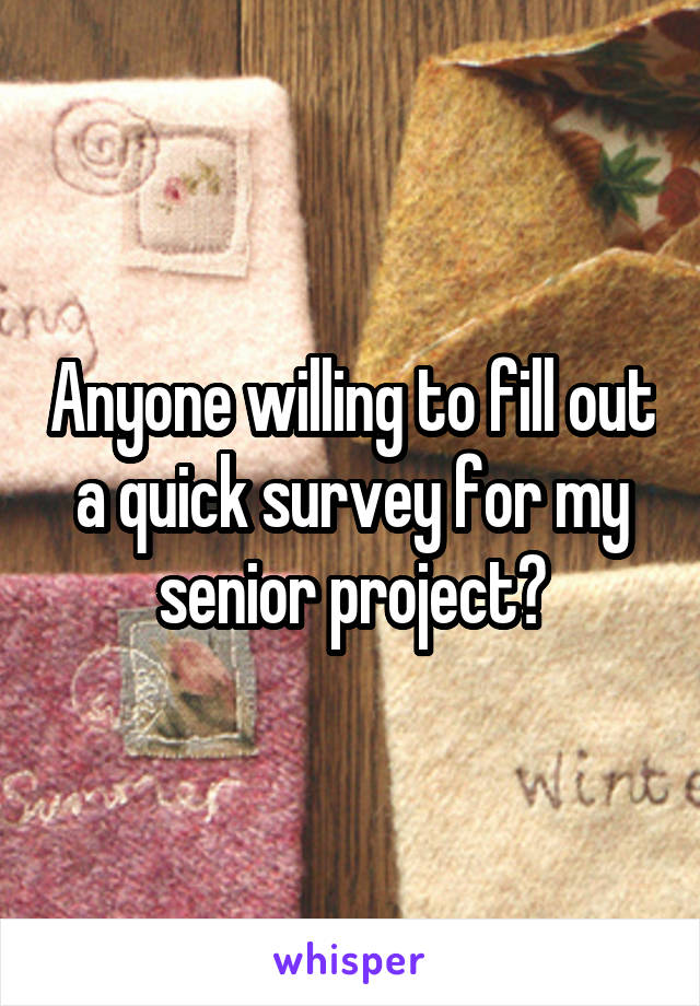 Anyone willing to fill out a quick survey for my senior project?