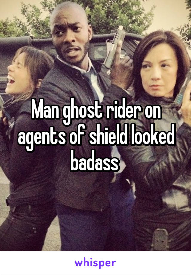 Man ghost rider on agents of shield looked badass