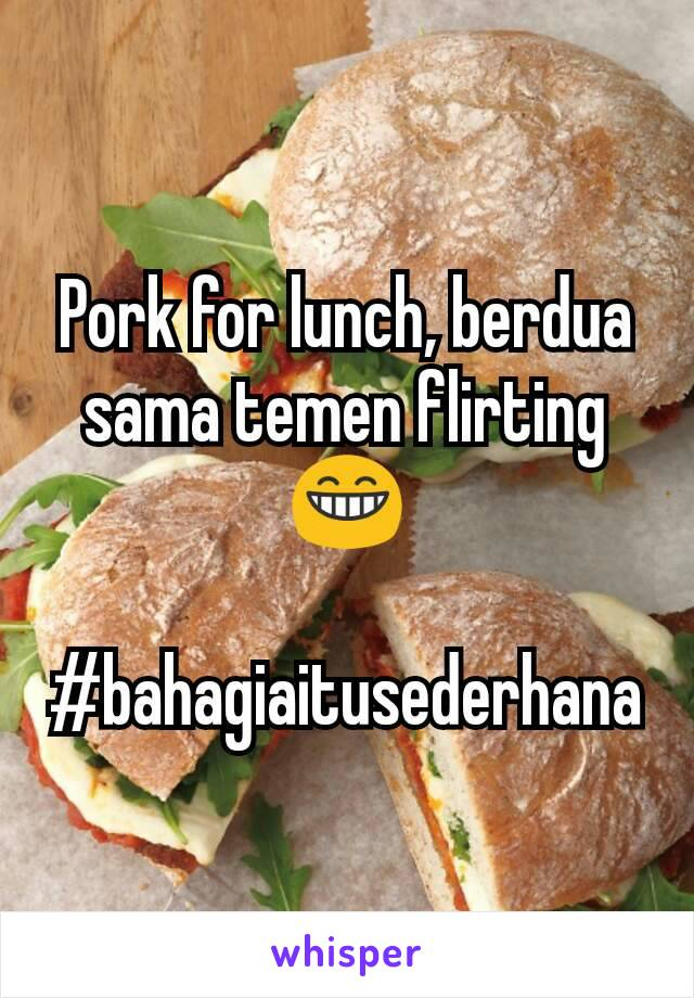Pork for lunch, berdua sama temen flirting 😁  #bahagiaitusederhana