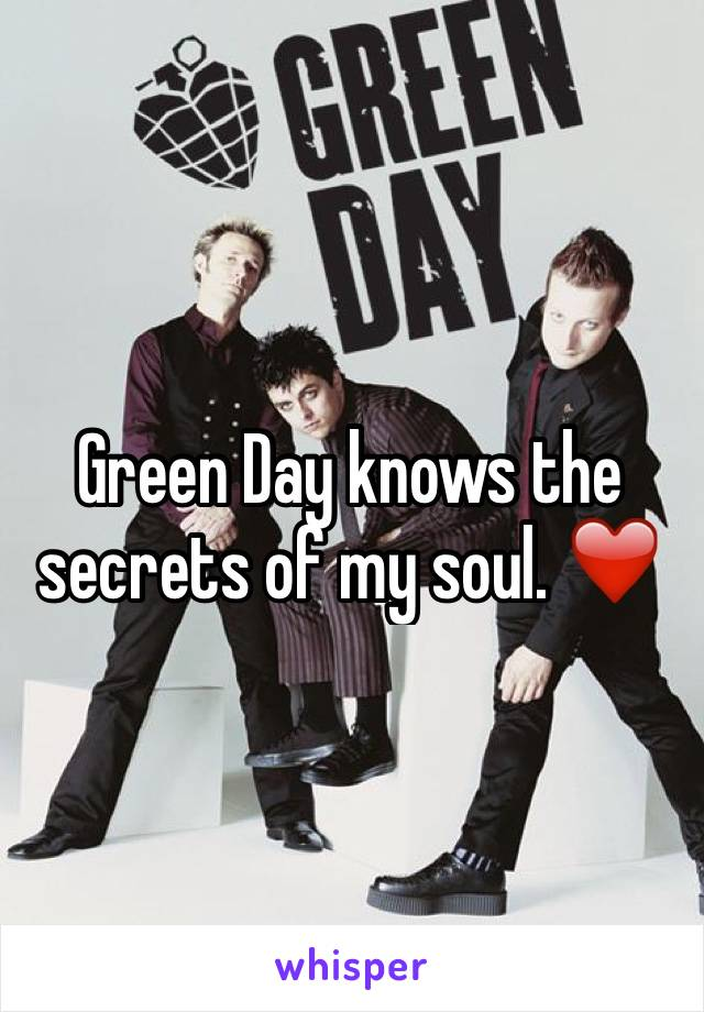 Green Day knows the secrets of my soul. ❤️