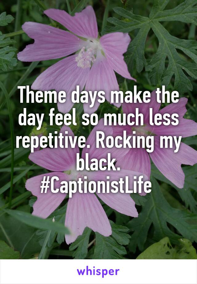 Theme days make the day feel so much less repetitive. Rocking my black. #CaptionistLife