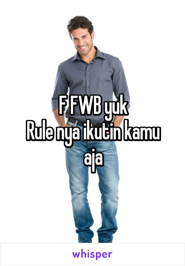 F FWB yuk Rule nya ikutin kamu aja