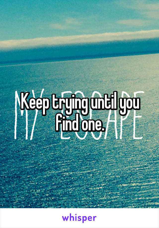 Keep trying until you find one.