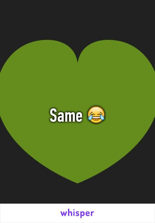 Same 😂