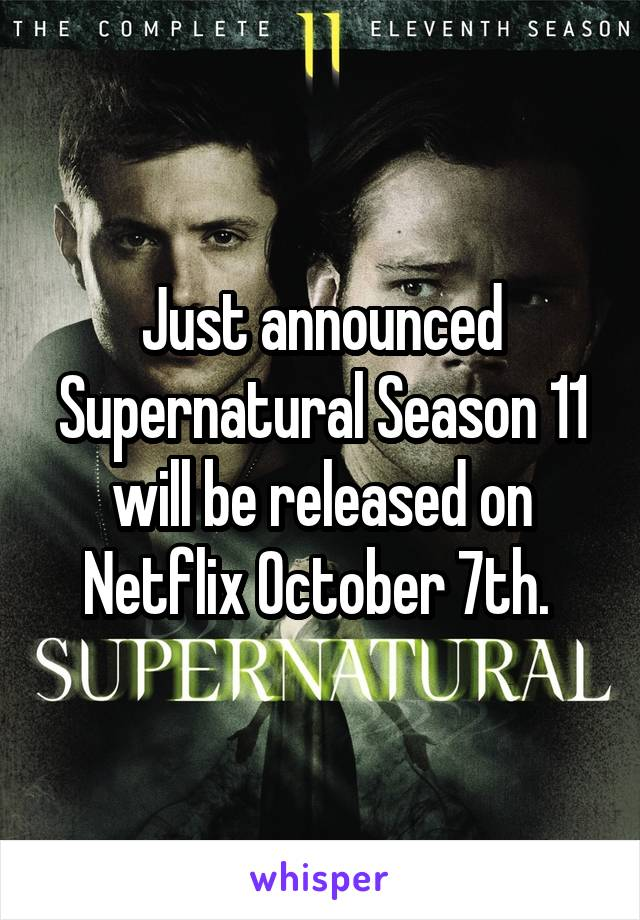 Just announced Supernatural Season 11 will be released on Netflix October 7th.
