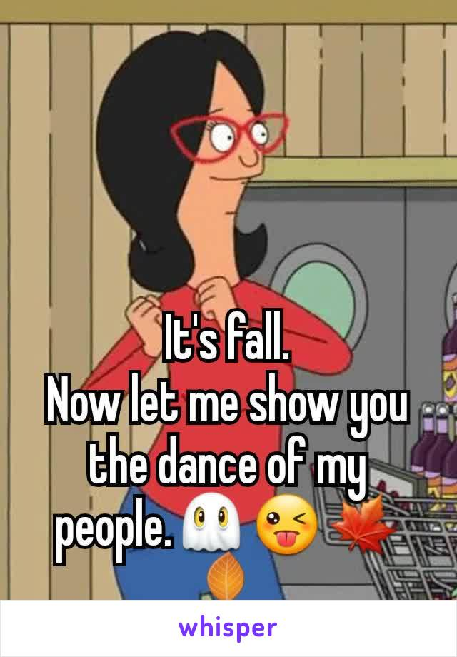 It's fall. Now let me show you the dance of my people.👻😜🍁🍂