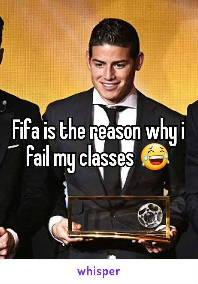 Fifa is the reason why i fail my classes 😂