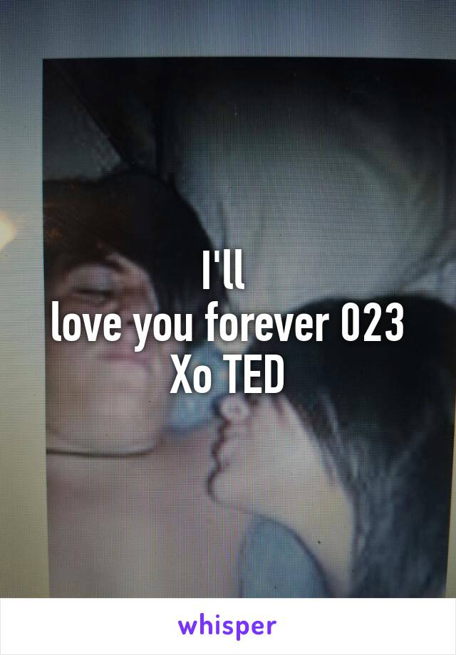 I'll  love you forever 023 Xo TED