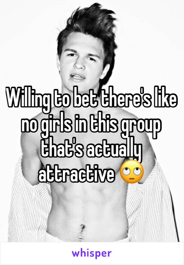 Willing to bet there's like no girls in this group that's actually attractive 🙄
