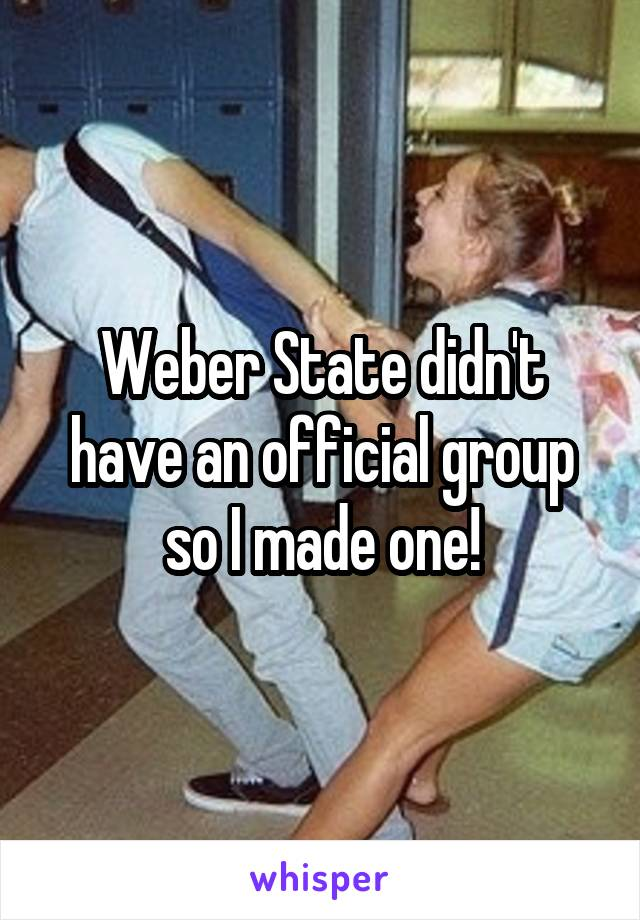 Weber State didn't have an official group so I made one!