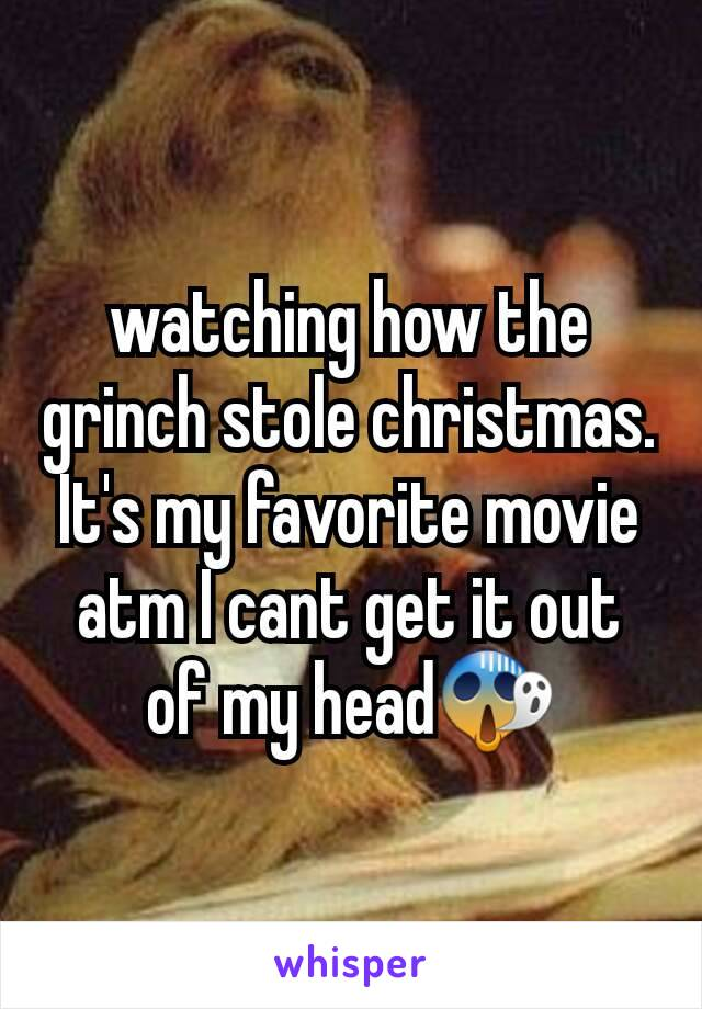 watching how the grinch stole christmas. It's my favorite movie atm I cant get it out of my head😱