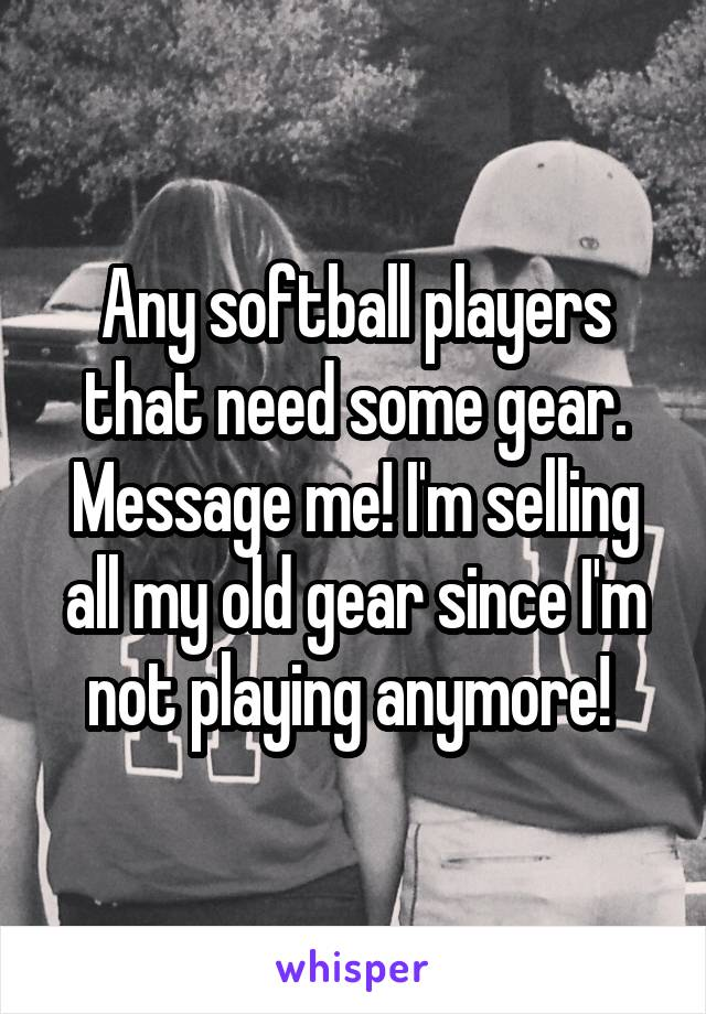 Any softball players that need some gear. Message me! I'm selling all my old gear since I'm not playing anymore!