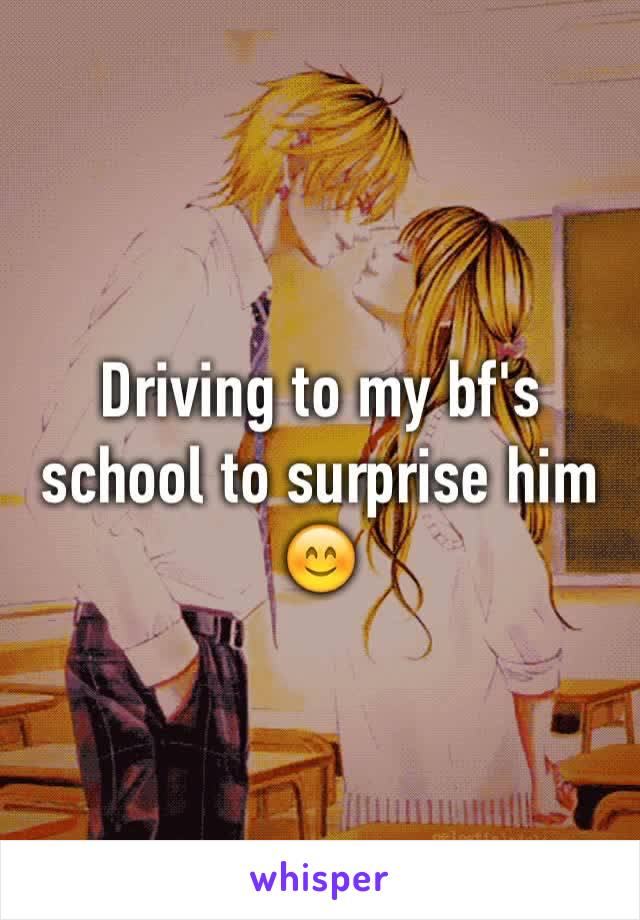 Driving to my bf's school to surprise him 😊