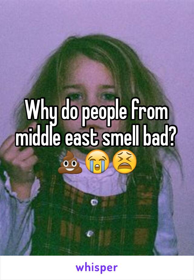Why do people from middle east smell bad? 💩😭😫