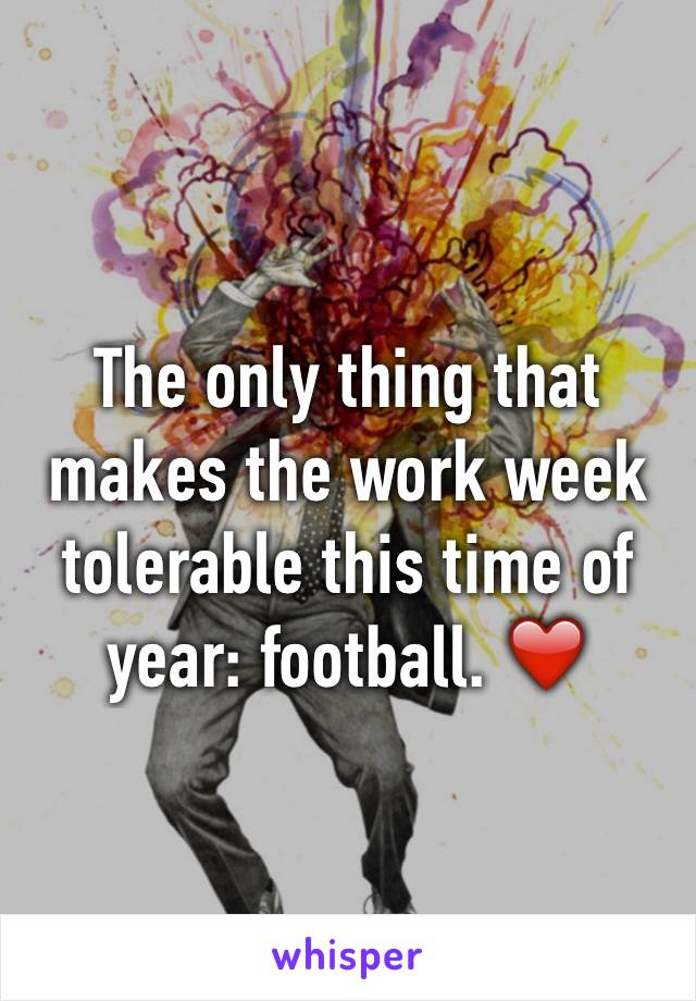 The only thing that makes the work week tolerable this time of year: football. ❤️