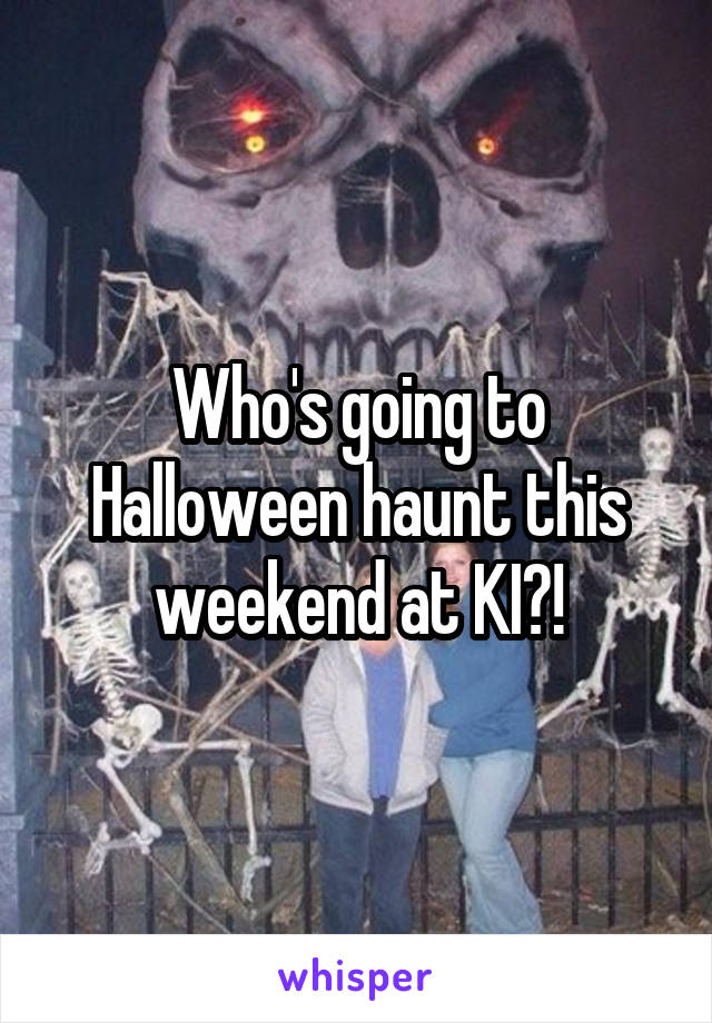 Who's going to Halloween haunt this weekend at KI?!