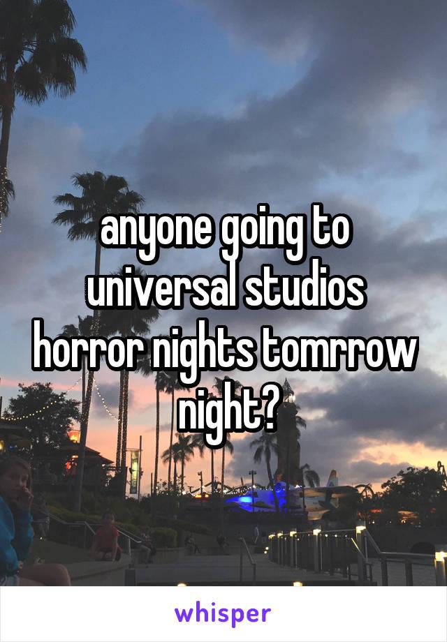 anyone going to universal studios horror nights tomrrow  night?