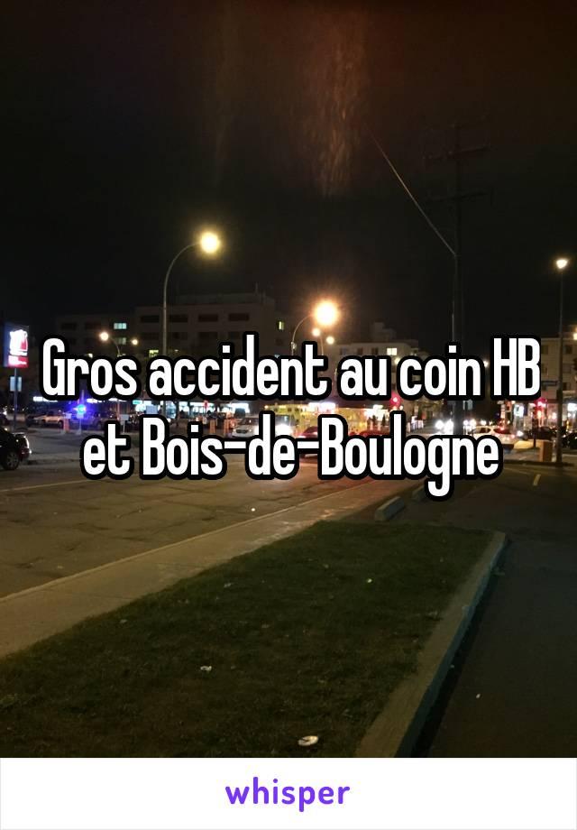 Gros accident au coin HB et Bois-de-Boulogne