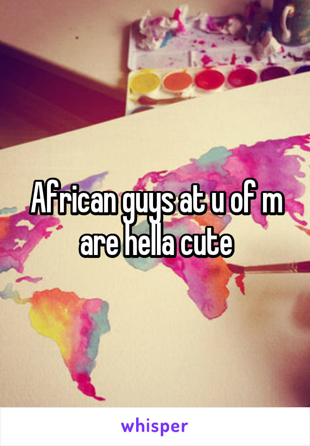 African guys at u of m are hella cute