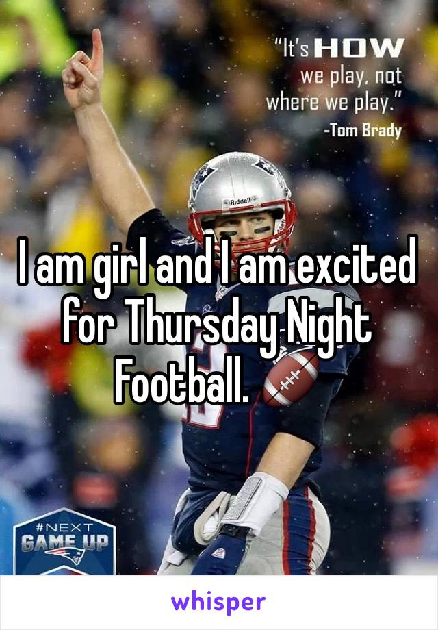I am girl and I am excited for Thursday Night Football. 🏈