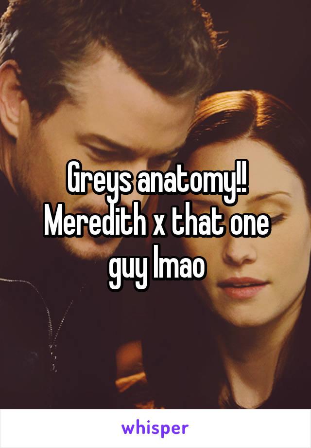 Greys anatomy!! Meredith x that one guy lmao