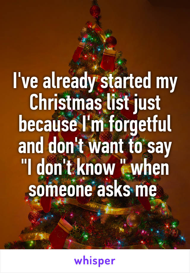 """I've already started my Christmas list just because I'm forgetful and don't want to say """"I don't know """" when someone asks me"""