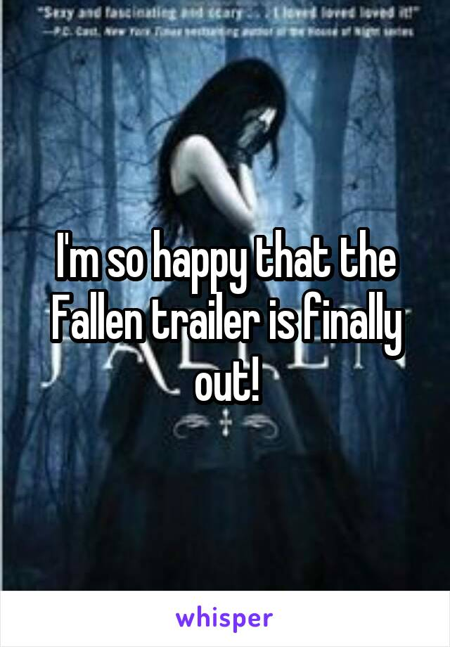 I'm so happy that the Fallen trailer is finally out!