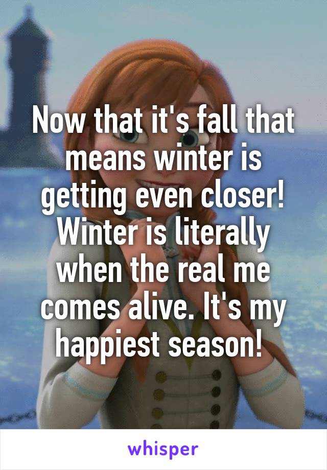 Now that it's fall that means winter is getting even closer! Winter is literally when the real me comes alive. It's my happiest season!