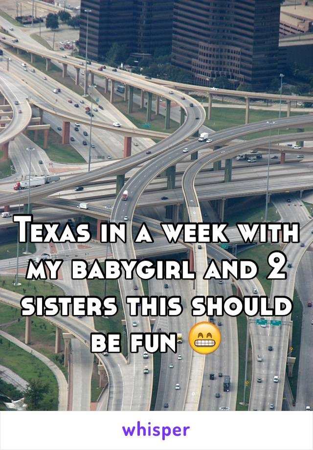 Texas in a week with my babygirl and 2 sisters this should be fun 😁