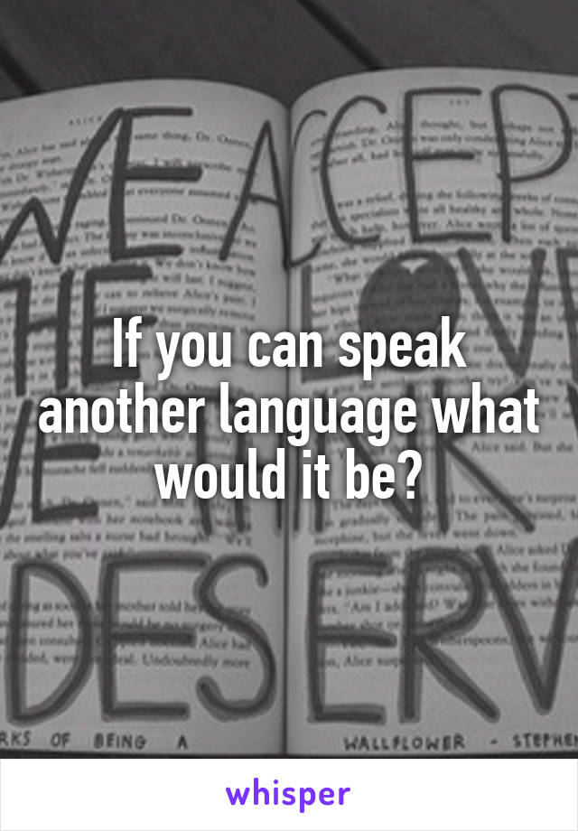If you can speak another language what would it be?