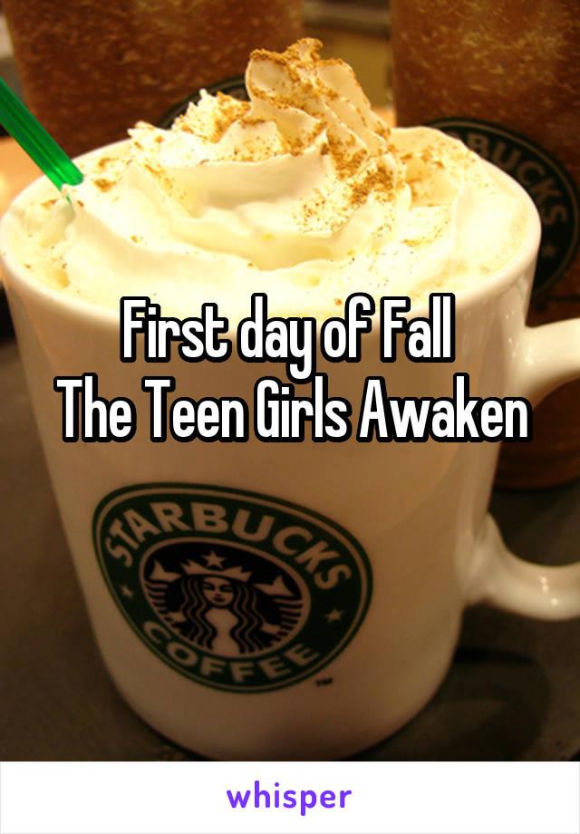 First day of Fall  The Teen Girls Awaken