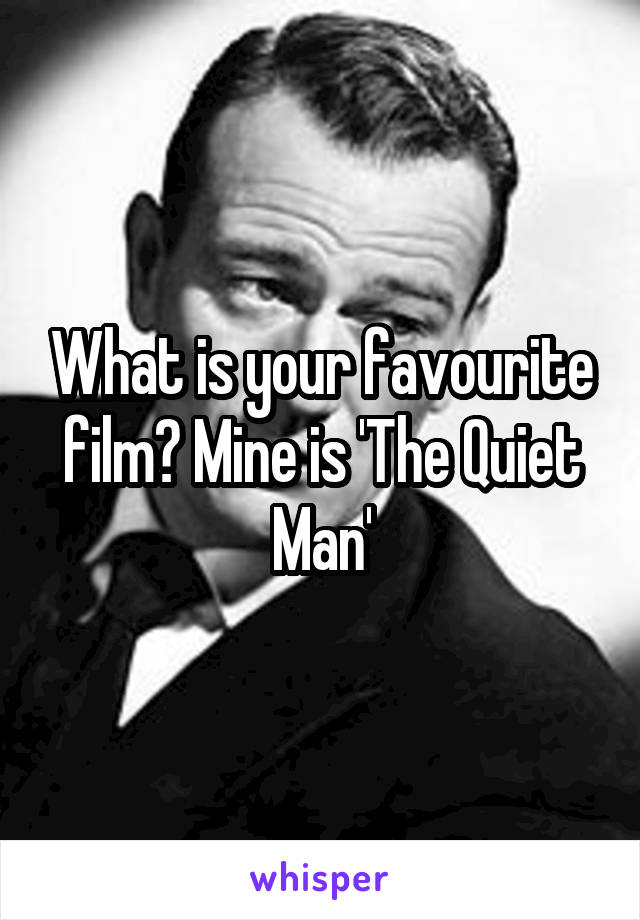 What is your favourite film? Mine is 'The Quiet Man'