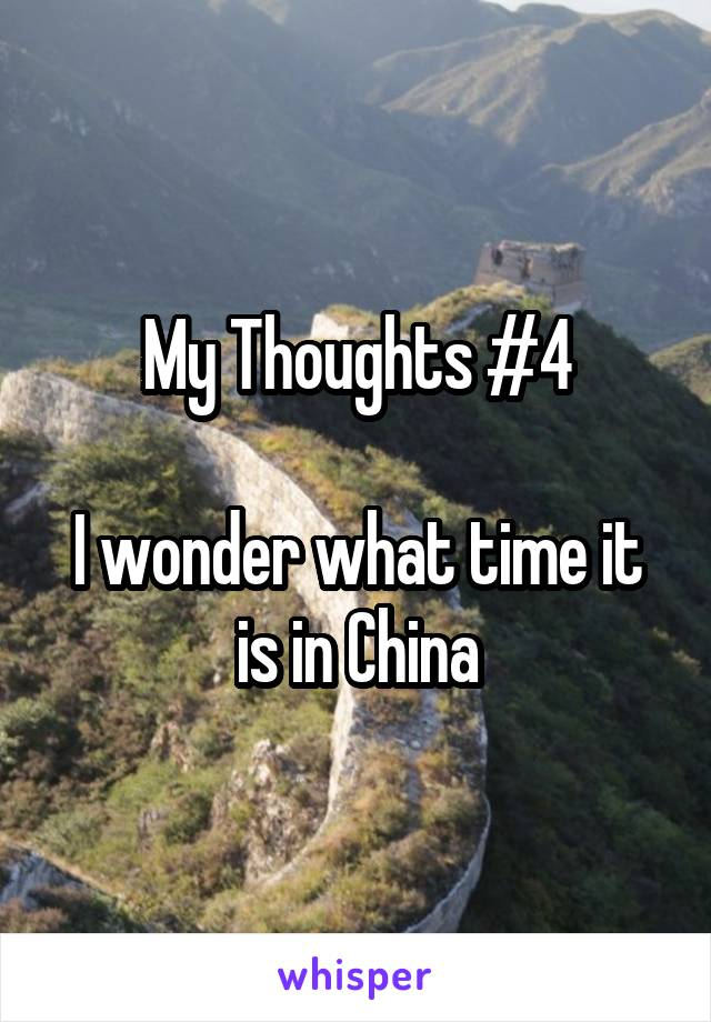 My Thoughts #4  I wonder what time it is in China