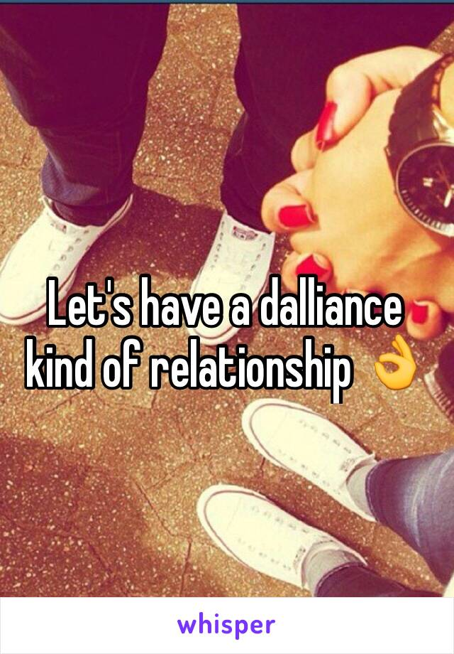 Let's have a dalliance kind of relationship 👌