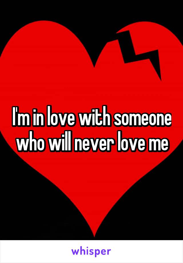 I'm in love with someone who will never love me