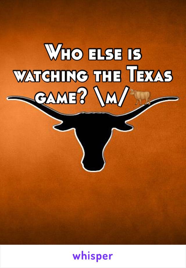 Who else is watching the Texas game? \m/🐂