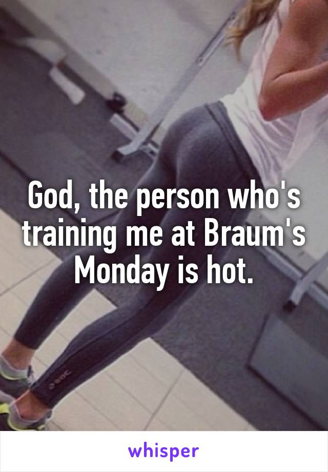 God, the person who's training me at Braum's Monday is hot.